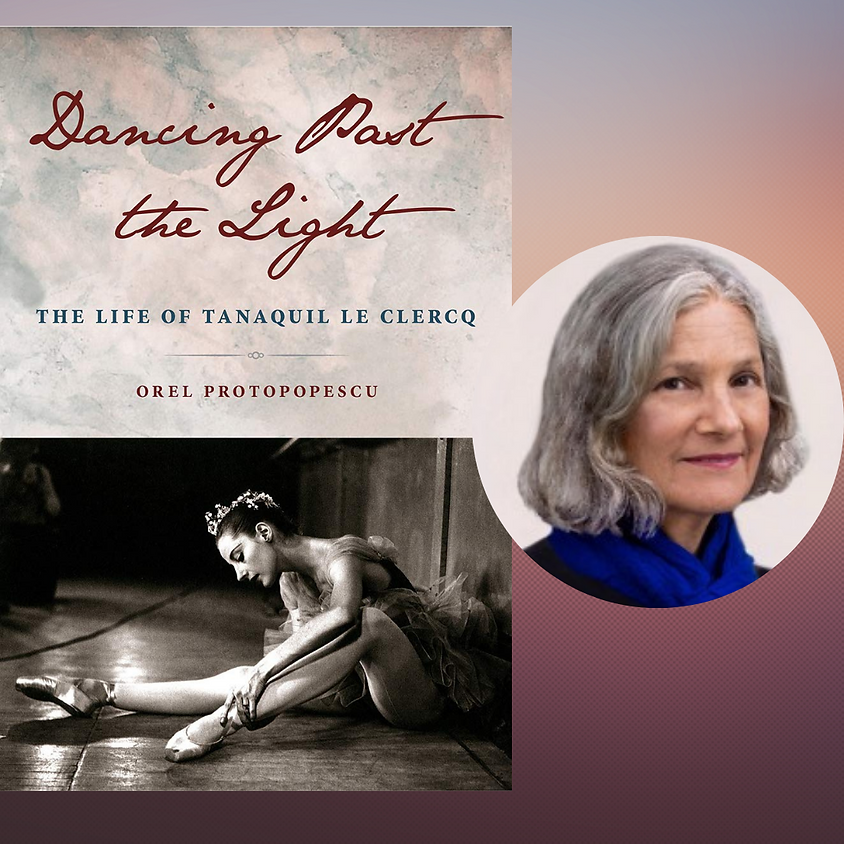 Orel Protopopescu, Dancing Past the Light: The Life of Tanaquil Le Clercq
