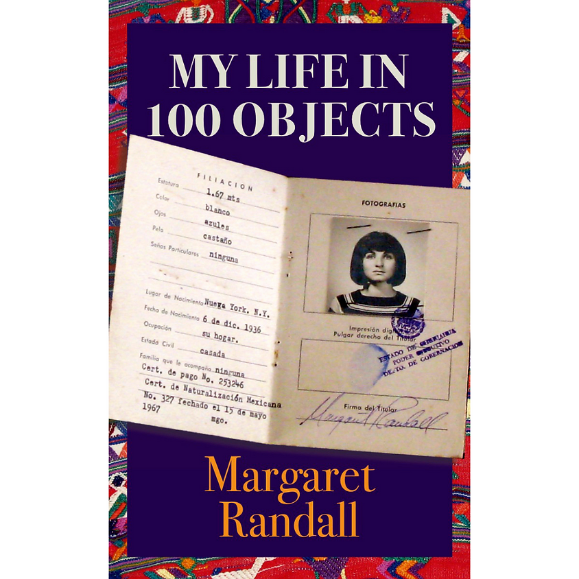 Margaret Randall My Life in 100 Objects