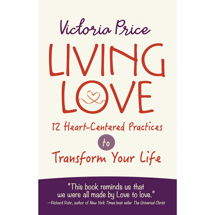 Victoria Price, Living Love: 12 Heart-Centered Practices to Transform Your Life