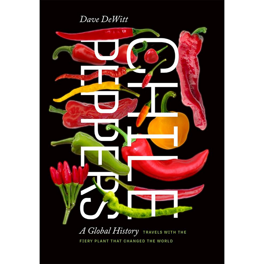 Dave DeWitt Chile Peppers: A Global History