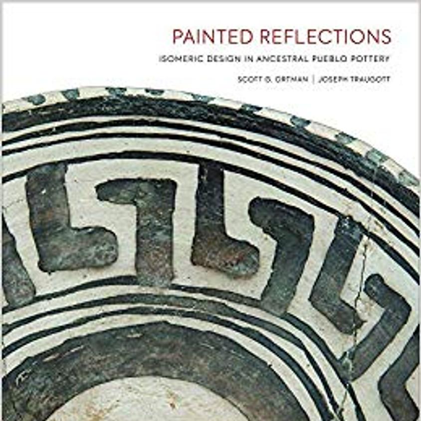 Joe Traugott & Scott Ortman Painted Reflections: Isometric Design in Ancestral Pueblo Pottery