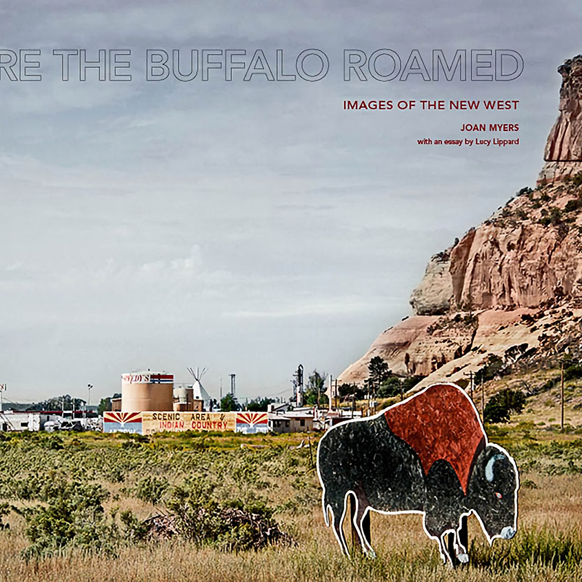 Photographer, Joan Myers Where the Buffalo Roamed: Images of the New West