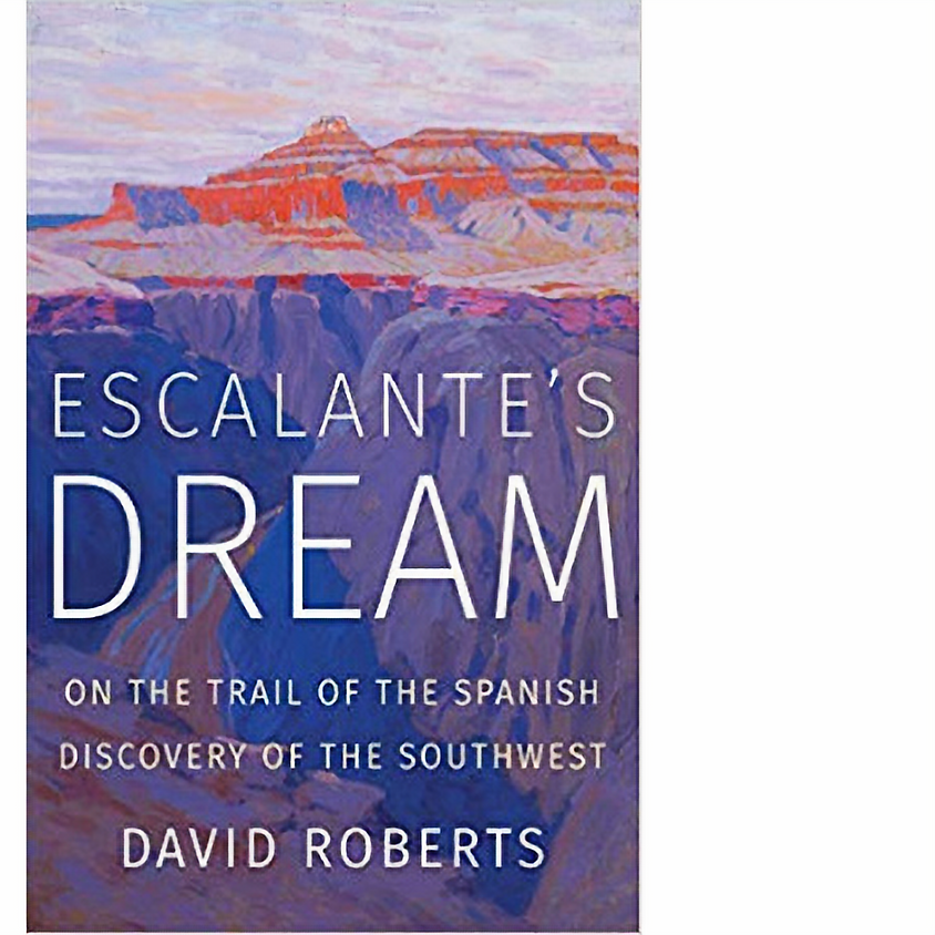 David Roberts, Escalante's Dream: On the Trail of the Spanish Discovery of the Southwest