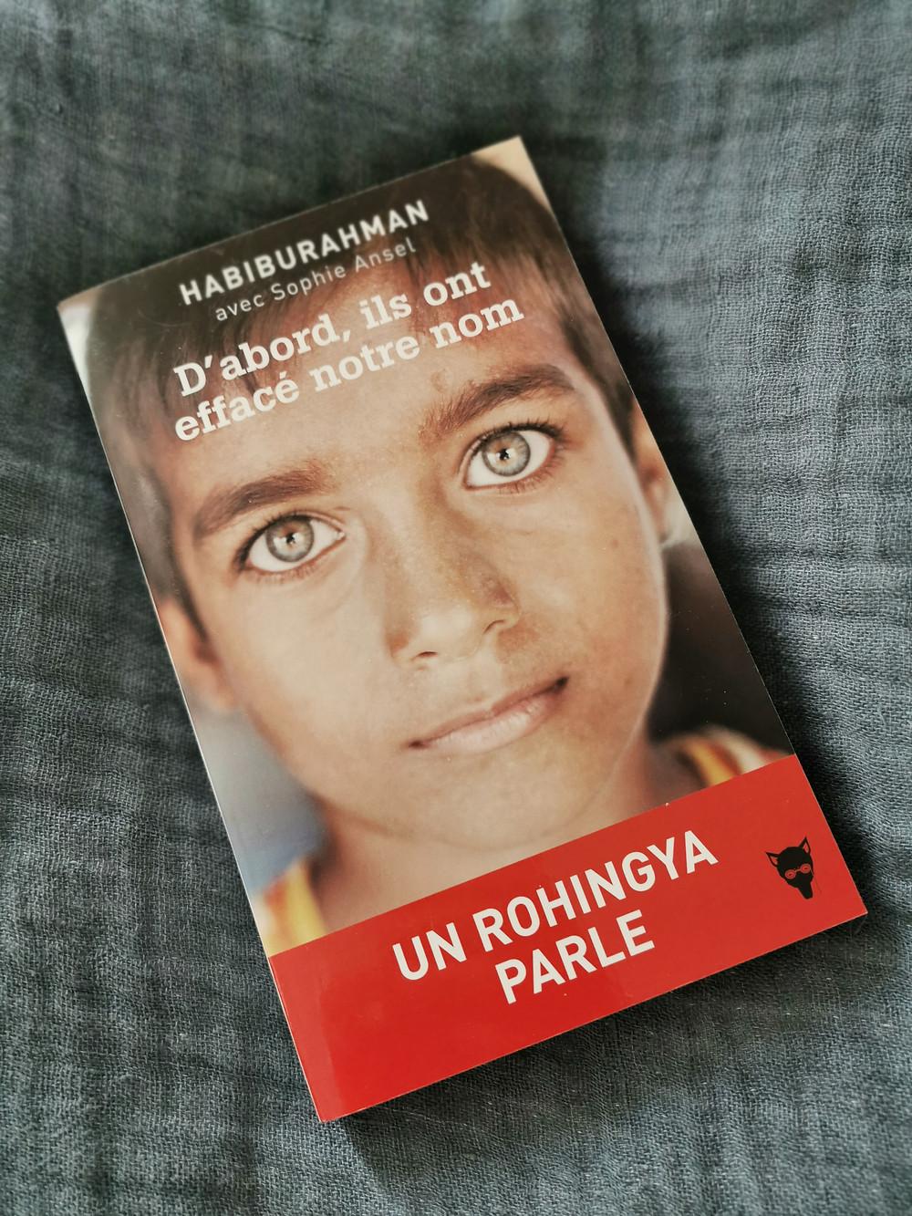 D'ABORD, ILS ONT EFFACÉ NOTRE NOM Un Rohingya parle  Habiburahman, Sophie Ansel. Le premier témoignage d'un Rohingya.  Un ouvrage apporté aux éditions La Martinière, via Litcom