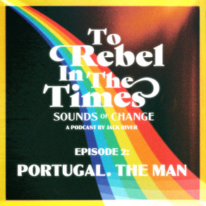 JACK RIVER CHATS TO PORTUGAL. THE MAN ONTO REBEL IN THE TIMESEPISODE 2