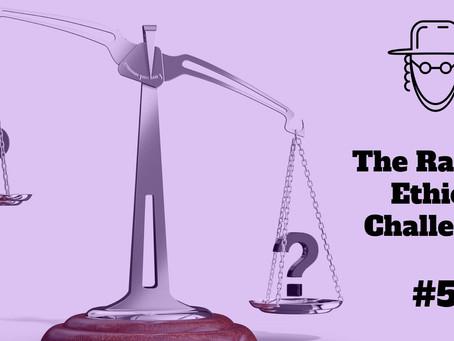 The RAbbi's ethics challenge #5
