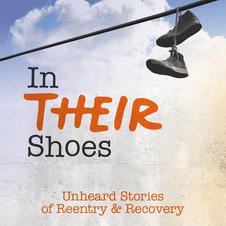 In Their Shoes: Unheard Stories of Reentry and Recovery
