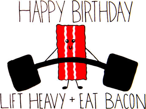 Happy Birthday Lift Heavy + Eat Bacon | Starboard CrossFit