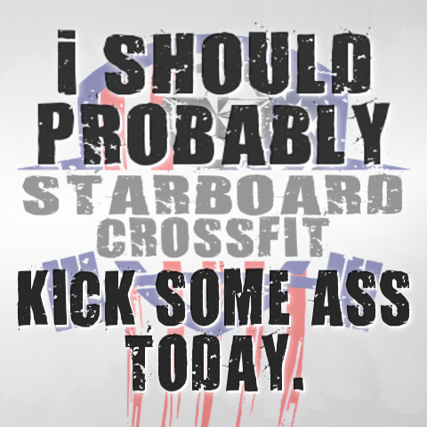 Starboard CrossFit Kick Some Ass Today