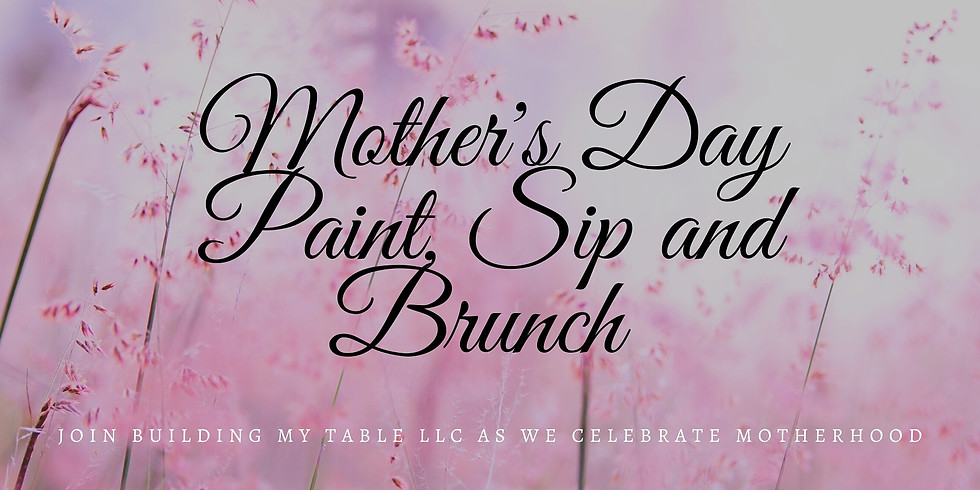 Building My Table Mother's Day Paint, Sip, and Brunch