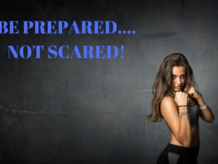 Be prepared……NOT scared!