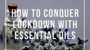 HOW TO CONQUER LOCKDOWN WITH ESSENTIAL OILS