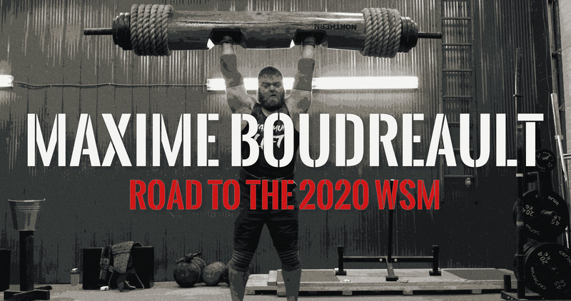 Maxime Boudreault: Road to the 2020 World's Strongest Man - EPISODE 1