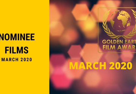 Golden Earth Film Award Nominees of March 2020.