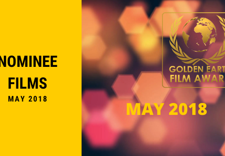 Golden Earth Film Award Nominees of May 2018.
