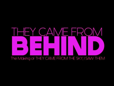 They Came From Behind: The making of They Came From The Sky