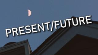 PRESENT/FUTURE