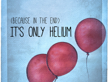 (Because in the end) It's Only Helium