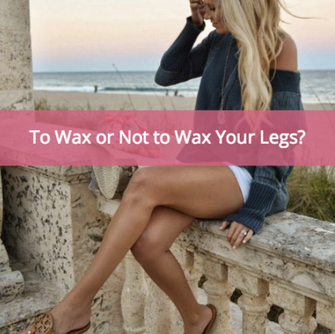To Wax or Not to Wax Your Legs, That is Not a Question.