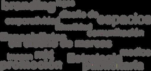 Diseño de logotipos  Branding corporativo  Diseño de Imagen corporativa tarjetas de presentación, hojas membretadas, etiquetas, empaques, menús, uniformes, rotulación vehículos utilitarios Diseño Web  Estrategia publicitariaen medios tradicionales  Planes de Marketing Digital, Optimización para motores de búsqueda SEO  Manejo de redes sociales (Community management)  Investigación de mercado  Planes de negocios  Diseño de espacios comerciales  Estandarización de franquicias  Registro de Marcas