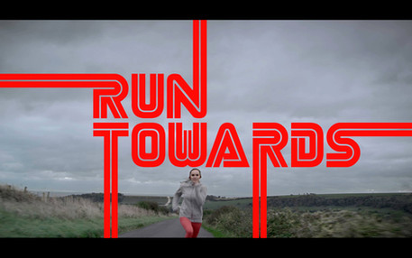 RUN TOWARDS (link to film)