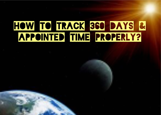 How to Track 360 days and Appointed Time