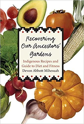 Recovering Our Ancestors' Gardens: Indigenous Recipes & Guide to Diet & Fitnesse