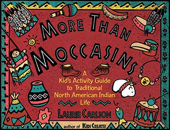 More Than Moccasins: A Kid's Activity Guide to Traditional North American Indian