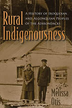 Rural Indigenousness: A History of Iroquoian and Algonquian Peoples of the Adiro