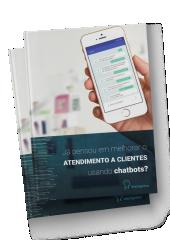 eBook: Já Pensou em Melhorar o Atendimento a Clientes Usando Chatbots?