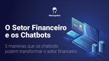 [INFOGRÁFICO] O Setor Financeiro e os Chatbots