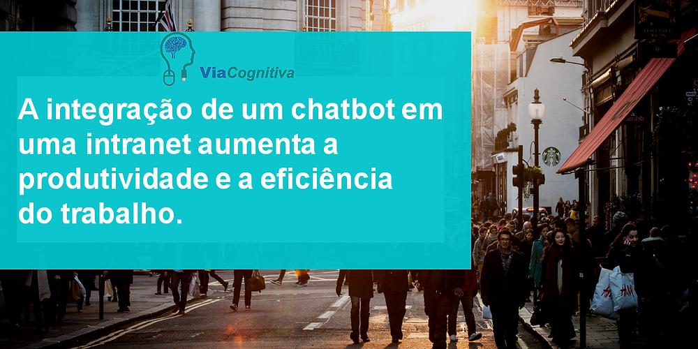 A integração de um chatbot em uma intranet aumenta a produtividade e a eficiência do trabalho.