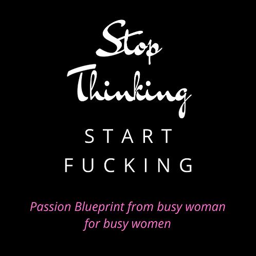 Stop Thinking start F@&*ing