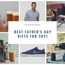 The Best Father's Day Gifts for 2021