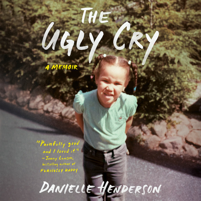 Ugly Cry by Danielle Henderson