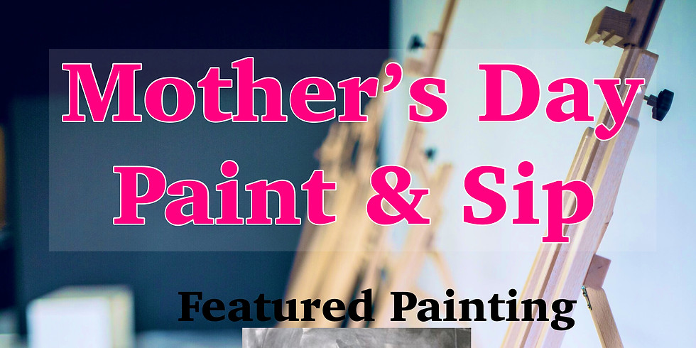 Mother's Day Paint & Sip