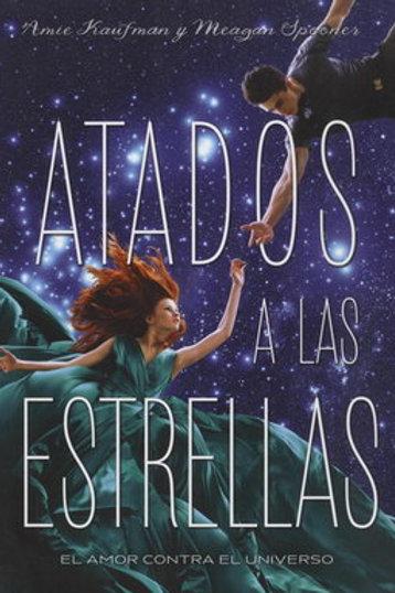 Atados a las estrellas de Amie Kaufman/Meagan Spooner