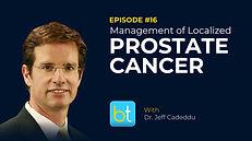 Management of Localized Prostate Cancer BackTable Urology Podcast Guest Dr. Jeff Cadeddu