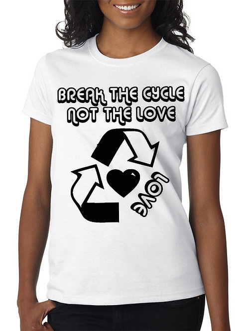 Break The Cycle Not the Love™ Movement Women's Tee