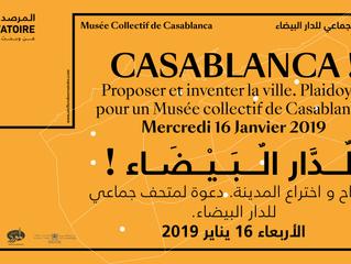 CASABLANCA !  Proposer et inventer la ville. Plaidoyer pour un Musée collectif de Casablanca. 16 jan
