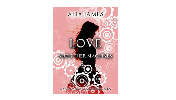 Book Review- Love and Other Machines by Alix James
