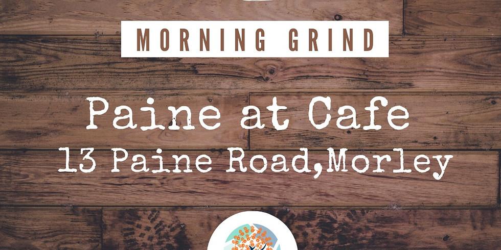 Morning Grind @ Paine Cafe