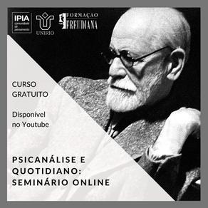 Seminário online e gratuito: Psicanálise e quotidiano [módulo 1]