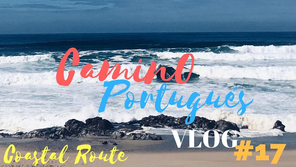 #17 Taking the Coastal Route on the Camino Portugués!