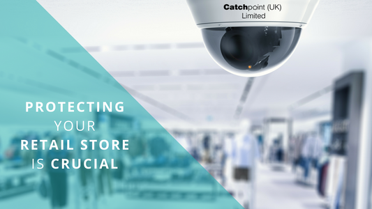 Protecting your retail store is crucial, Catchpoint (UK) share the benefits.