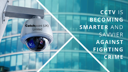 CCTV is becoming savvier and smarter against fighting crime
