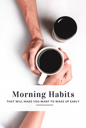 Morning Habits That Will Make You Want to Wake Up Early
