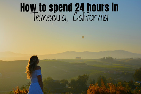 How to spend 24 hours in Temecula, California