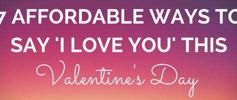 7 Affordable Ways to say I Love You this Valentine's Day