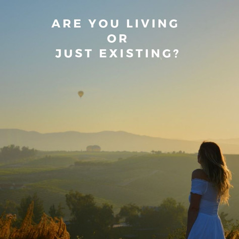 Are You Living or Just Existing?